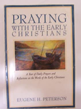 Praying with the Early Christians: A Year of Daily Prayers and Reflections on the Words of the Early Christians