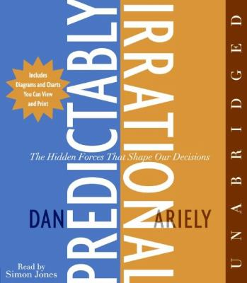Predictably Irrational: The Hidden Forces That Shape Our Decisions 9780061457852