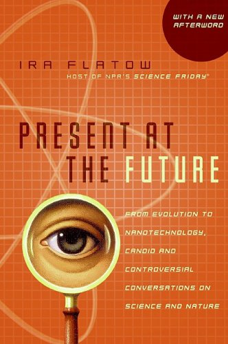 Present at the Future: From Evolution to Nanotechnology, Candid and Controversial Conversations on Science and Nature 9780060732653