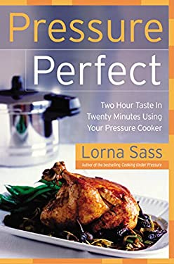Pressure Perfect: Two Hour Taste in Twenty Minutes Using Your Pressure Cooker 9780060505349