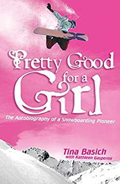 Pretty Good for a Girl: The Autobiography of a Snowboarding Pioneer 9780060532208