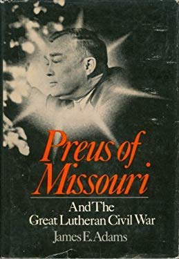 Preus of Missouri and the Great Lutheran Civil War