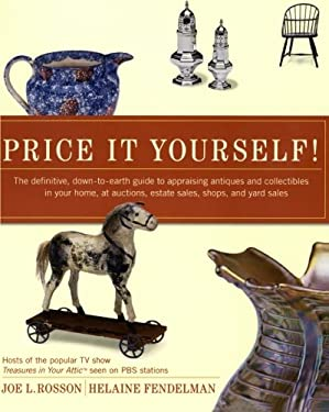 Price It Yourself!: The Definitive, Down-To-Earth Guide to Appraising Antiques and Collectibles in Your Home, at Auctions, Estate Sales, S 9780060096847