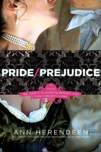 Pride/Prejudice: A Novel of Mr. Darcy, Elizabeth Bennet, and Their Forbidden Lovers