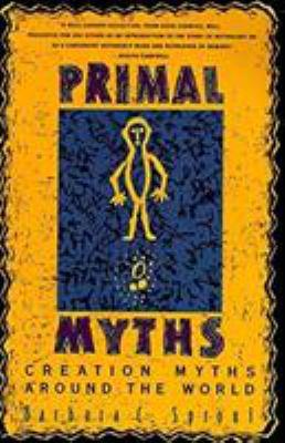 Primal Myths : Creation Myths Around the World