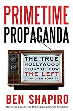 Primetime Propaganda: The True Hollywood Story of How the Left Took Over Your TV 9780061934773