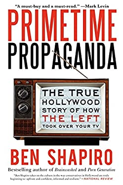 Primetime Propaganda: The True Hollywood Story of How the Left Took Over Your TV 9780061934780