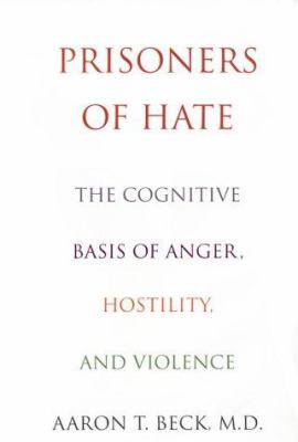 Prisoners of Hate: The Cognitive Basis of Anger, Hostility and Violence