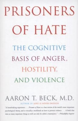 Prisoners of Hate: The Cognitive Basis of Anger, Hostility, and Violence 9780060932008