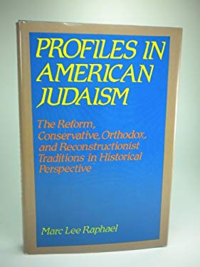 Profiles in American Judaism: The Reform, Conservative, Orthodox, and Reconstructionist Traditions in Historical Perspective