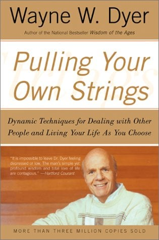 Pulling Your Own Strings: Dynamic Techniques for Dealing with Other People and Living Your Life as You Choose 9780060919757