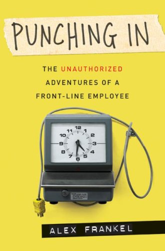 Punching in: The Unauthorized Adventures of a Front-Line Employee