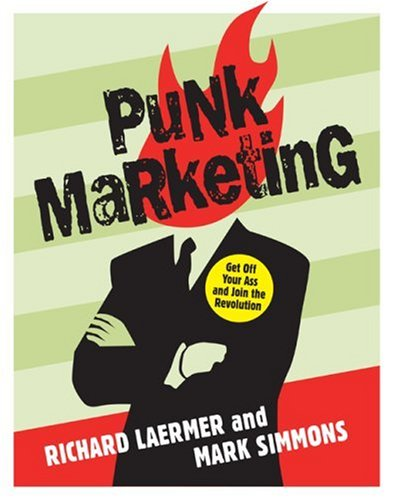 Punk Marketing: Get Off Your Ass and Join the Revolution 9780061151101