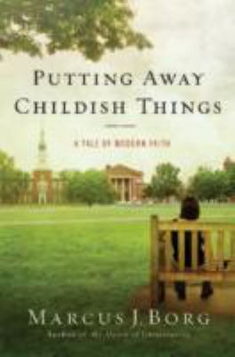 Putting Away Childish Things: A Tale of Modern Faith
