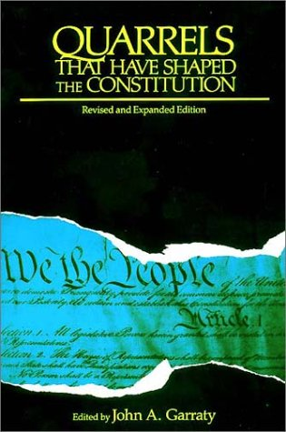 Quarrels That Have Shaped the Constitution: Revised and Expanded Edition