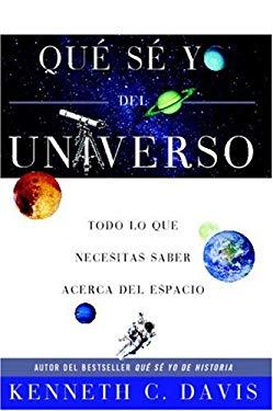 Que Se Yo del Universo: Todo Lo Que Necesitas Saber Acerca del Espacio