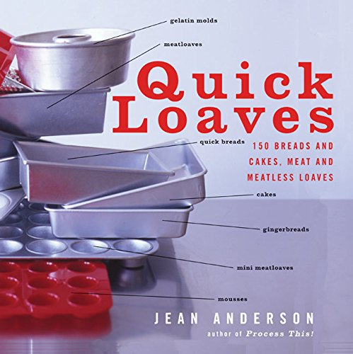 Quick Loaves: 150 Breads and Cakes, Meat and Meatless Loaves