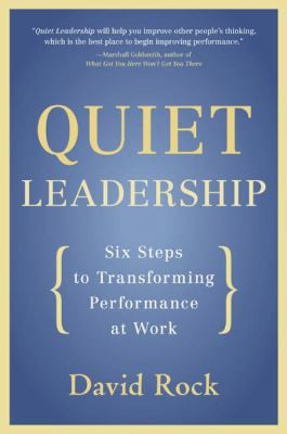 Quiet Leadership: Six Steps to Transforming Performance at Work 9780060835910
