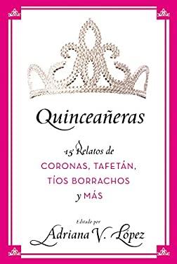 Quinceaneras: 15 Relatos de Coronas, Tafetan, Tos Borrachos y Mas 9780061470752