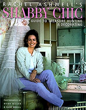 Rachel Ashwell's Shabby Chic Treasure Hunting and Decorating Guide 9780060392086