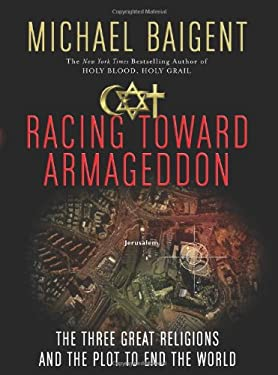 Racing Toward Armageddon: The Three Great Religions and the Plot to End the World 9780061363184