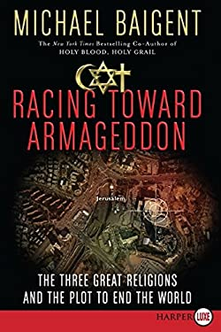 Racing Toward Armageddon: The Three Great Religions and the Plot to End the World 9780061669033