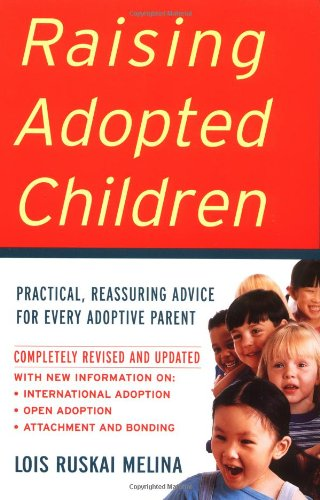 Raising Adopted Children, Revised Edition: Practical Reassuring Advice for Every Adoptive Parent 9780060957179