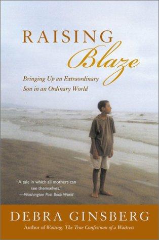 Raising Blaze: Bringing Up an Extraordinary Son in an Ordinary World