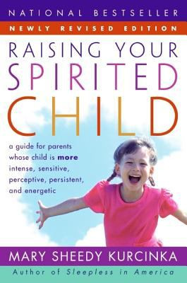 Raising Your Spirited Child: A Guide for Parents Whose Child Is More Intense, Sensitive, Perceptive, Persistent, and Energetic 9780060739669