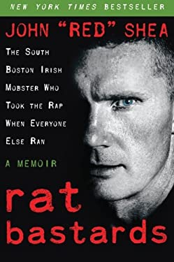 Rat Bastards: The South Boston Irish Mobster Who Took the Rap When Everyone Else Ran 9780061232893