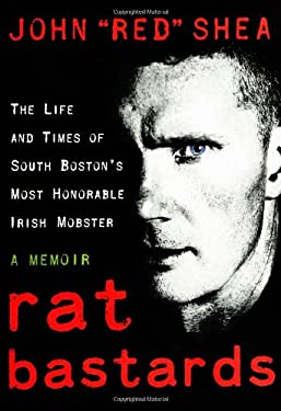Rat Bastards: The Life and Times of South Boston's Most Honorable Irish Mobster