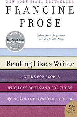 Reading Like a Writer: A Guide for People Who Love Books and for Those Who Want to Write Them 9780060777050