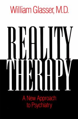 Reality Therapy: A New Approach to Psychiatry 9780060904142