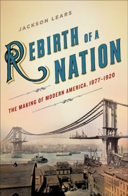 Rebirth of a Nation: The Making of Modern America, 1877-1920