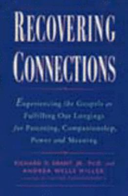 Recovering Connections: Experiencing the Gospels as Fulfilling Our Longings for Parenting, Companionship, Power and Meaning