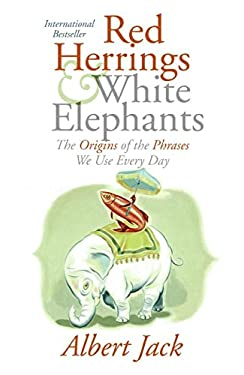 Red Herrings and White Elephants: The Origins of the Phrases We Use Everyday 9780060843373