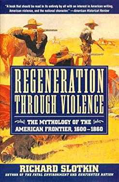 Regeneration Through Violence: The Mythology of the American Frontier, 1600-1860 9780060976828