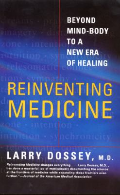 Reinventing Medicine: Beyond Mind-Body to a New Era of Healing 9780062516442