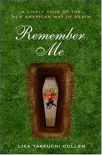 Remember Me: A Lively Tour of the New American Way of Death 9780060766832