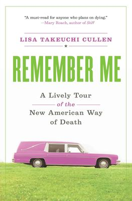 Remember Me: A Lively Tour of the New American Way of Death 9780060766849
