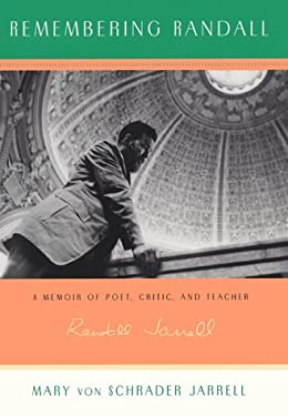 Remembering Randall: A Memoir of Poet, Critic, and Teacher Randall Jarrell