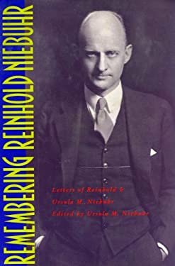 Remembering Reinhold Niebuhr: Letters of Reinhold and Ursula M. Niebuhr