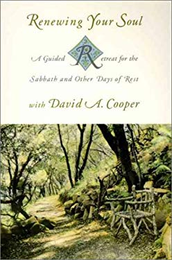Renewing Your Soul: A Guided Retreat for the Sabbath and Other Days of Rest with David A. Cooper