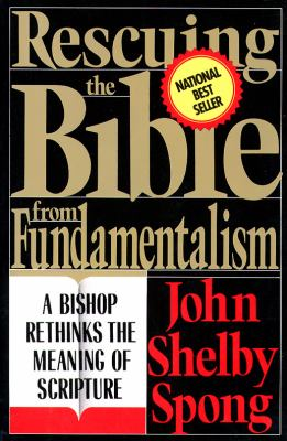 Rescuing the Bible from Fundamentalism: A Bishop Rethinks the Meaning of Scripture 9780060675189