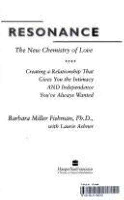 Resonance--The New Chemistry of Love: Creating a Relationship That Gives You the Intimacy and Independence You've Always Wanted