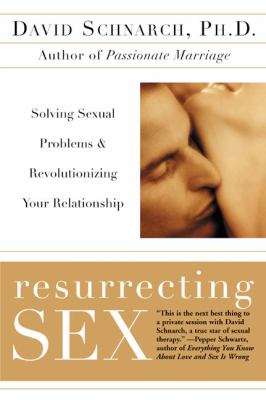Resurrecting Sex: Solving Sexual Problems and Revolutionizing Your Relationship 9780060931780