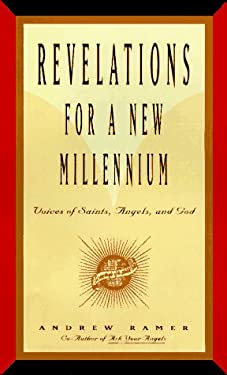 Revelations for a New Millenium: Saintly and Celestial Prophecies of Joy and Renewal