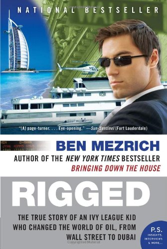Rigged: The True Story of an Ivy League Kid Who Changed the World of Oil, from Wall Street to Dubai 9780061252730