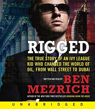 Rigged: The True Story of an Ivy League Kid Who Changed the World of Oil, from Wall Street to Dubai 9780061363597