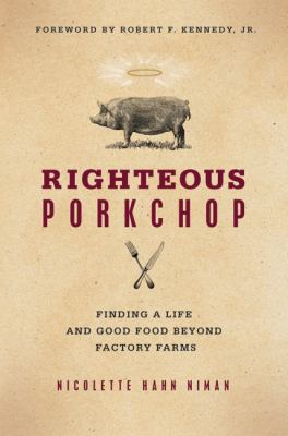 Righteous Porkchop: Finding a Life and Good Food Beyond Factory Farms 9780061466496